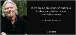 quote-there-are-no-quick-wins-in-business-it-takes-years-to-become-an-overnight-success-richard-branson-82-34-25